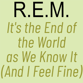 R.E.M. - It's the End of the World as We Know It (And I Feel Fine) Featured Image